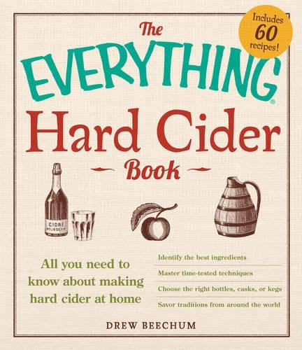 The Everything Hard Cider Book: All you need to know about making hard cider at home by Drew Beechum