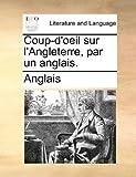 Coup-D'Oeil Sur L'Angleterre, Par un Anglais, Anglais, 1140768425