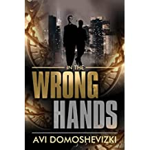 In the Wrong Hands: A Gripping Medical Mystery Thriller (The Technothriller & Crime series Book 2)