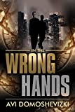 In the Wrong Hands: Action Packed Mysterious Murder Investigation (The Technothriller & Crime series Book 2)