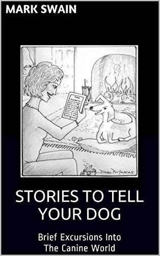 Stories To Tell Your Dog: Brief Excursions Into The Canine