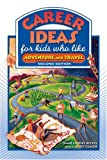 Career Ideas for Kids Who Like Adventure and Travel, Diane Lindsey Reeves, 0816065489