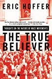The True Believer: Thoughts on the Nature of Mass Movements (Perennial Classics), Eric Hoffer, 0060505915
