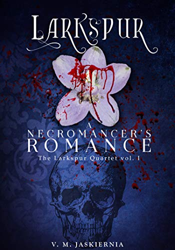 Larkspur, or A Necromancer's Romance (Stories of Clandestina Book 1) by [Jaskiernia, V. M.]