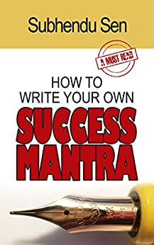 How To Write Your Own Success Mantra (English Edition) de [Sen, Subhendu]