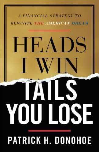 Heads I Win, Tails You Lose: A Financial Strategy to Reignite the American Dream by Lioncrest Publishing