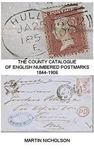 THE COUNTY CATALOGUE OF ENGLISH NUMBERED POSTMARKS 1844-1906