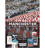 [ Manchester A Football History - The Story of City, United, Bury, Oldham, Rochdale, Stalybridge, Stockport and More ] [ MANCHESTER A FOOTBALL HISTORY - THE STORY OF CITY, UNITED, BURY, OLDHAM, ROCHDALE, STALYBRIDGE, STOCKPORT AND MORE ] BY James, Gary ( AUTHOR ) Dec-10-2010 HardCover