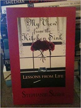 My View From the Kitchen Sink - Lessons from Life: Stephanie Suber ...