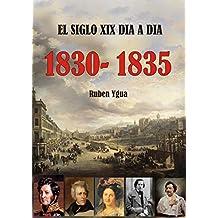 EL SIGLO XIX DIA A DIA- 1830- 1835 (Spanish Edition)