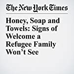 Honey, Soap and Towels: Signs of Welcome a Refugee Family Won't See   Jim Dwyer