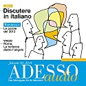ADESSO audio - Discutere in italiano. 1/2013: Italienisch lernen Audio - Diskutieren auf Italienisch Hörbuch von  div. Gesprochen von:  div.