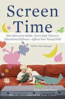 Screen Time: How Electronic Media—From Baby Videos to Educational Software—Affects Your Young Child by [Guernsey, Lisa]