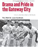 Drama and Pride in the Gateway City: The 1964 St. Louis Cardinals (Memorable Teams in Baseball History)