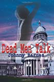 Dead Men Talk, Johnny Ray Barnes, 1410707938