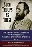 img - for Such Troops as These: The Genius and Leadership of Confederate General Stonewall Jackson book / textbook / text book
