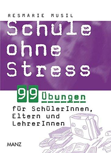 Schule ohne Stress: 99 Übungen für SchülerInnen, Eltern und LehrerInnen