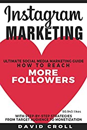 Instagram Marketing: Ultimate Social Media Marketing Guide: How to reach more Instagram Followers for your Blog, Brand and Business With Step-by-Step Strategies From Target Audience to Monetization