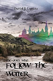 The Ones Who Follow the Water by [Lovato, David J.]