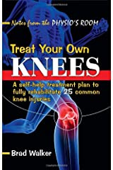 Treat Your Own Knees: A Self-help Treatment Plan to Fully Rehabilitate 25 Common Knee Injuries Paperback
