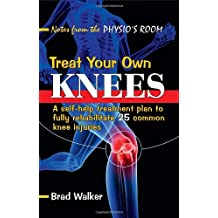 Treat Your Own Knees: A Self-help Treatment Plan to Fully Rehabilitate 25 Common Knee Injuries