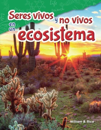 Seres vivos y no vivos en un ecosistema (Life and Non-Life in an Ecosystem) (Spanish Version) (Science Readers: Content and Literacy / Ciencias Naturales) (Spanish Edition)
