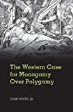 The Western Case for Monogamy over Polygamy, Witte, Jr, John, John, 1107499178