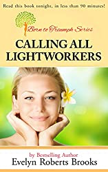 Calling All Lightworkers: Claim Your Role in the World-Wide Awakening (Born to Triumph Book 4)