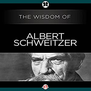 Wisdom of Albert Schweitzer Audiobook