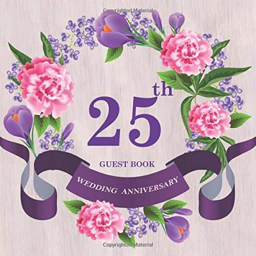 Amazon Com 25th Wedding Anniversary Guest Book Celebrating Massage Log Keepsake Notebook Diary Of Happy Marriage Memories For Family And Friend To Write In With Messages Good Wishes And Comments Square Side