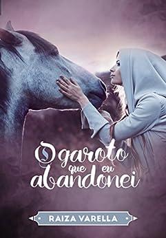 O Garoto que eu Abandonei (Trilogia Encantados Livro 3) por [Varella, Raiza, Varella, Raiza ]