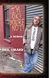 I'm ok! you're Not!, Phil Girard, 144156327X