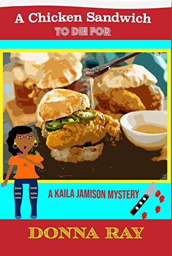 A Chicken Sandwich to Die For (The Kaila Jamison Mysteries Book 1) by [Ray, Donna]