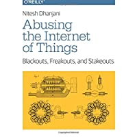 Abusing the Internet of Things: Blackouts, Freakouts, and Stakeouts