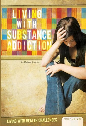 Download Living with Substance Addiction (Living with Health Challenges) PDF
