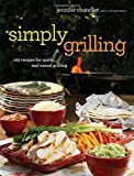Simply Grilling: 105 Recipes for Quick and Casual Grilling