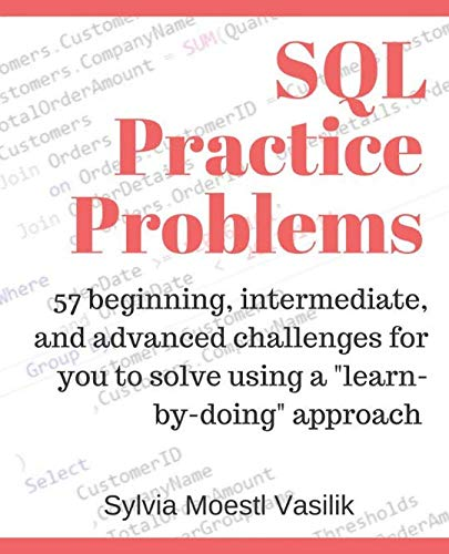 "SQL Practice Problems: 57 beginning, intermediate, and advanced challenges for you to solve using a ""learn-by-doing"" approach by Independently published"