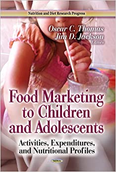 FOOD MARKETING TO CHILDREN ADOLESCENTS (Nutrition and Diet Research Progress: Children's Issues, Laws and Programs)