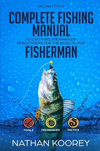 (Complete Fishing Manual To Catch Big Freshwater Perch Tricks For The Basic To Pro Fisherman)