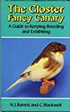 The Gloster Fancy Canary : A Guide to Keeping and Breeding, Barrett, N. J. and Blackwell, C., 071372143X