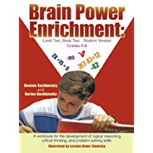 Brain Power Enrichment: Level Two, Book Two - Student Version Grades 6-8: A Workbook for the Development of Logical Reasoning, Critical Thinking, and Problem Solving Skills by Reuven Rashkovsky (2011-11-10)