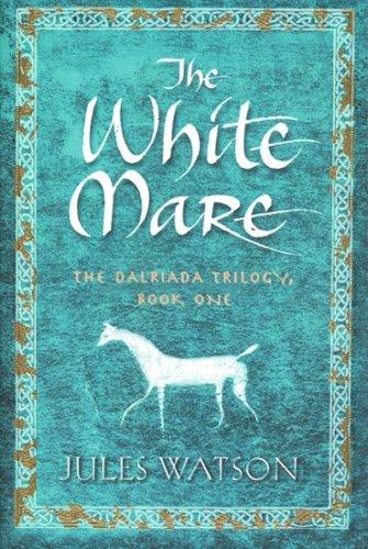 The White Mare (Dalriada, Book 1) pdf epub