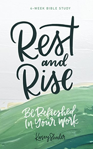 [BOOK] Rest and Rise - 4 Week Bible Study: Be Refreshed In Your Work<br />D.O.C