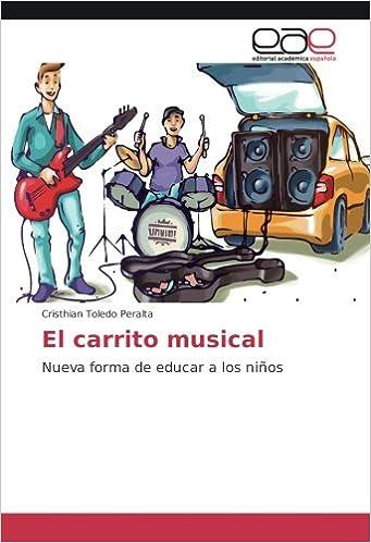 El carrito musical: Nueva forma de educar a los niños (Spanish Edition) (Spanish) Paperback – June 3, 2016
