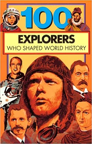 100 explorers who shaped world history 100 series one hundred series