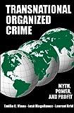 Transnational Organized Crime : Myth, Power and Profit, Viano, Emilio C. and Magallanes, Jose, 0890891966