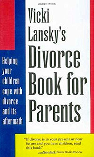Vicki Lansky's Divorce Book for Parents: Helping Your Children Cope with Divorce and Its Aftermath (Lansky, Vicki)