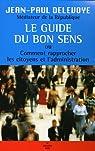 Le guide du bon sens : Ou Comment rapprocher les citoyens et l'administration par Delevoye