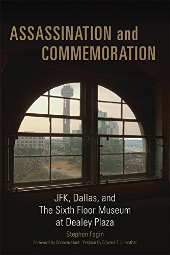 Assassination and Commemoration: JFK, Dallas, and The Sixth Floor Museum at Dealey - Plaza Southwest