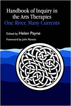 Handbook of Inquiry in the Arts Therapies: One River, Many Currents